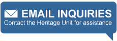 Contact the Heritage Unit for assistance: email inquiries